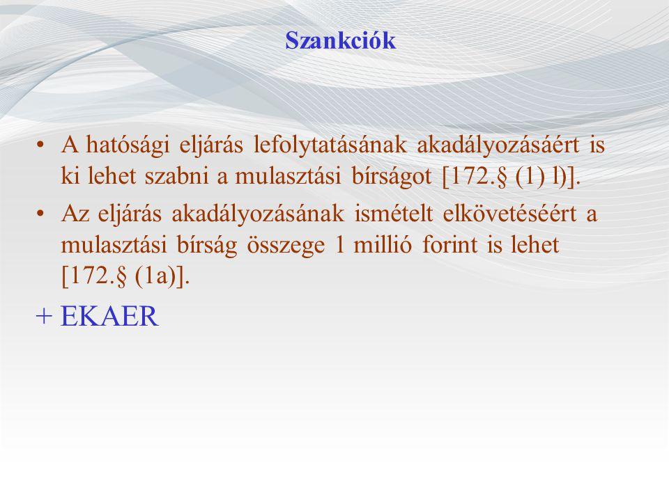 Szankciók A hatósági eljárás lefolytatásának akadályozásáért is ki lehet szabni a mulasztási bírságot [172.§ (1) l)].